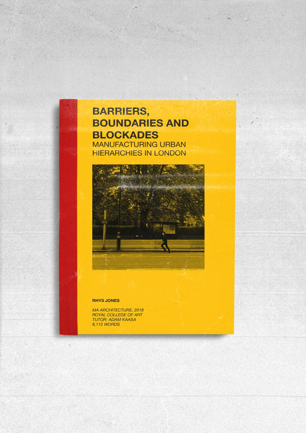 MA Dissertation - Barriers, Boundaries, and Blockades, Manufacturing Urban Hierarchies in London