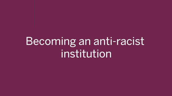 Becoming an anti-racist institution