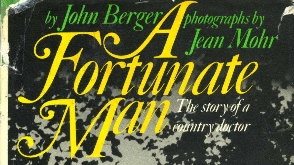 A Fortunate Man by John Berger and Jean Mohr (1968)