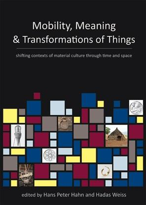Mobility, Meaning and Transformations of Things: shifting contexts of material culture through time and space, Oxbow Books