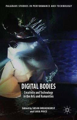 Digital Bodies: Creativity and Technology in the Arts and Humanities