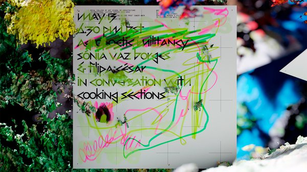 Agropoetic Militancy:  Sónia Vaz Borges & Filipa César in conversation with Cooking Sections
