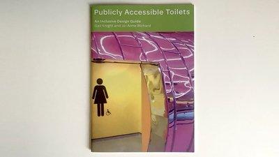 Publicly Accessible Toilets: An Inclusive Design Guide,  Public Toilets Research Unit