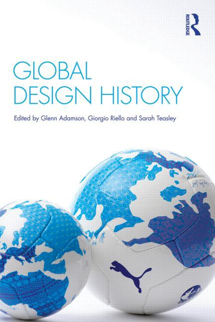 Global Design History, Edited by Glenn Adamson, Girogio Riello and Sarah Teasley