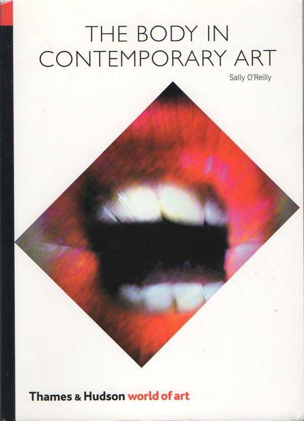 O'Reilly, S. (2009) The Body in Contemporary Art, London: Thames & Hudson