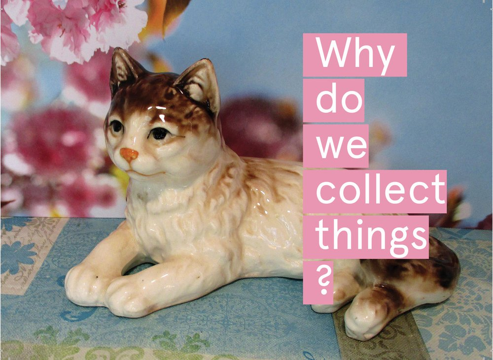 Why do we collect things?
