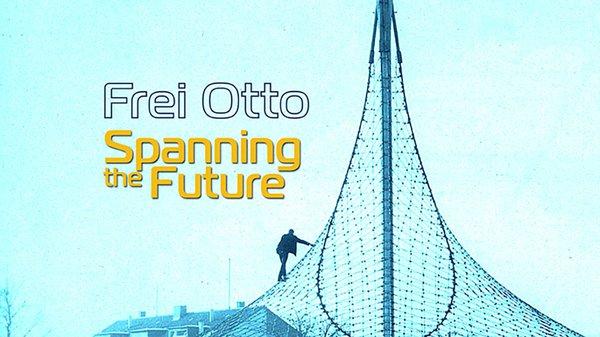 Film Screening: Frei Otto - Spanning the Future