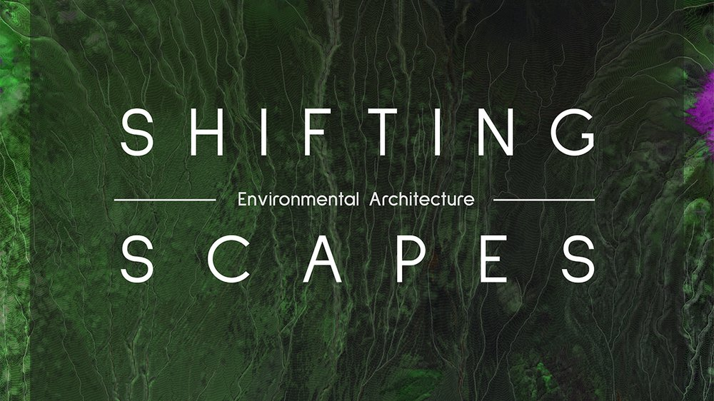 Environmental Architecture: Shifting Scapes