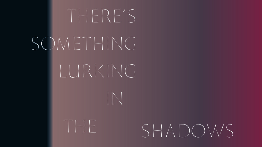 There's something lurking in the shadows that might be interesting