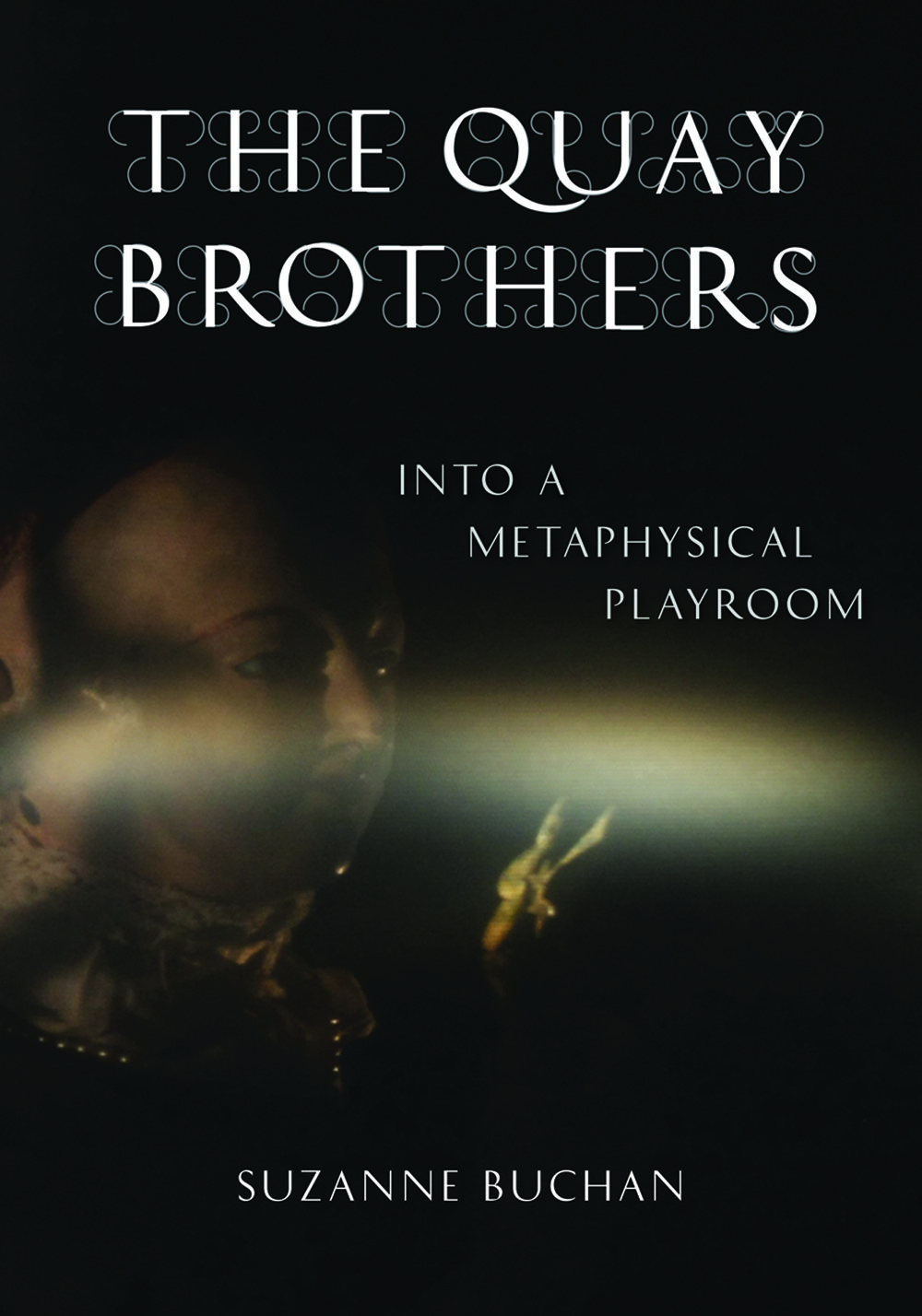 The Quay Brothers: Into a Metaphysical Playroom, Minneapolis: University of Minnesota Press, 2011