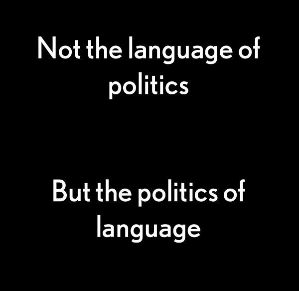 Not the Language of Politics But the Politics of Language