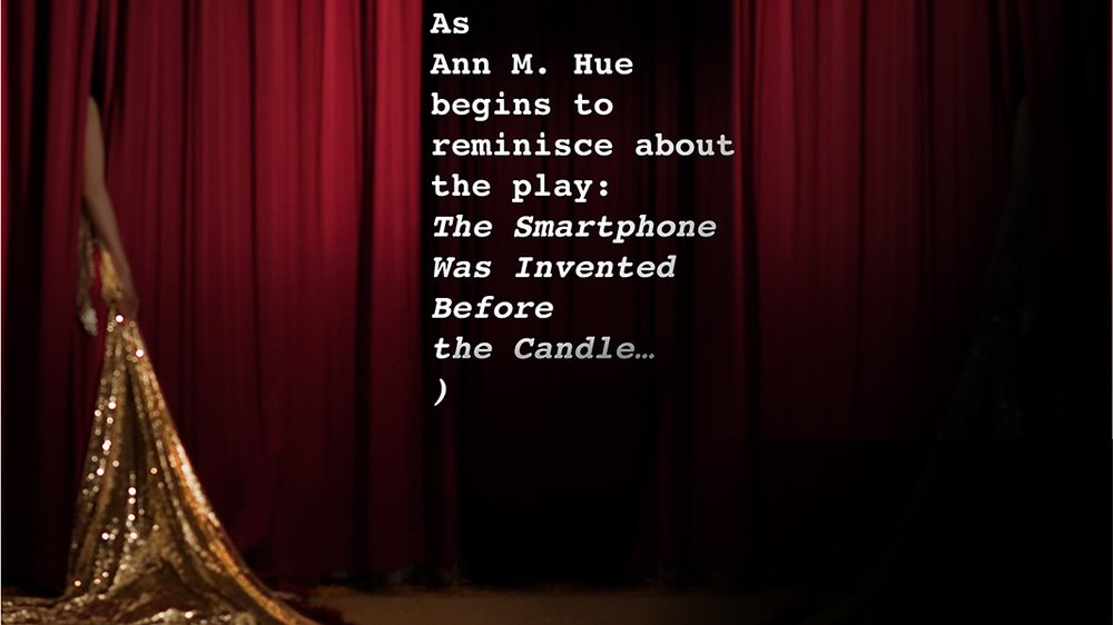 ( As Ann M. Hue begins to reminisce about the play: The Smartphone Was Invented Before the Candle… )