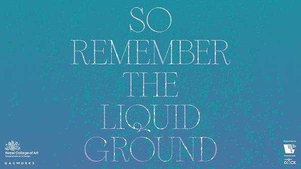 So Remember the Liquid Ground