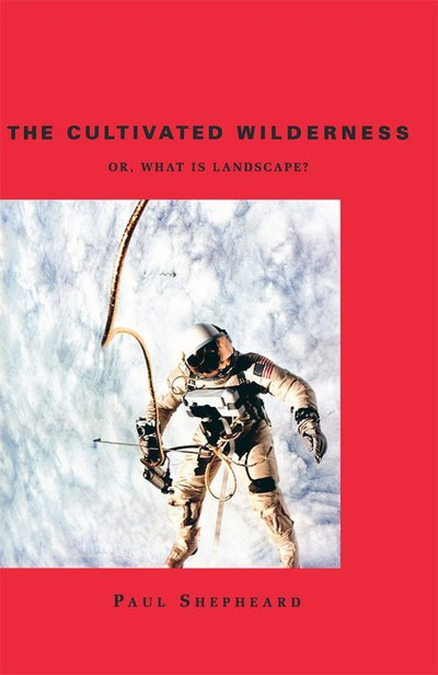 The Cultivated Wilderness, Paul Shepheard, 1997